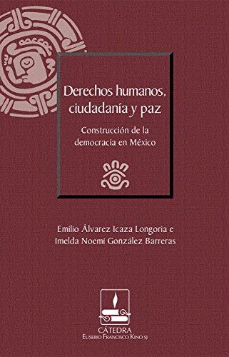 Derechos humanos, ciudadanía y paz. Construcción de la democracia en México (Cátedra Eusebio Francisco Kino) (Spanish Edition)