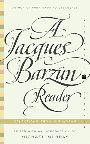 A Jacques Barzun Reader: Selections from His Works (Perennial Classics)