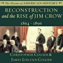 Reconstruction and the Rise of Jim Crow: 1864-1896 Audiobook by Christopher Collier, James Lincoln Collier Narrated by Jim Manchester