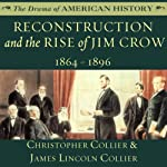 Reconstruction and the Rise of Jim Crow: 1864-1896 | Christopher Collier,James Lincoln Collier