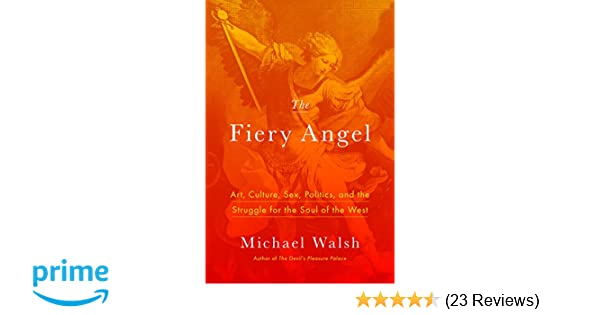 The Fiery Angel: Art, Culture, Sex, Politics, and the Struggle for