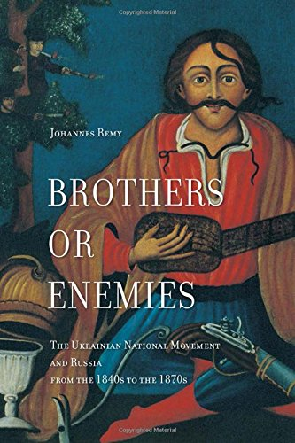 Brothers or Enemies: The Ukrainian National Movement and Russia from the 1840s to the 1870s pdf
