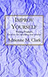 Improv Yourself: Writing Prompts: Exercises for expanding your mindset