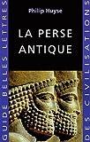 La Perse Antique (Guides Belles Lettres Des Civilisations) (French Edition)