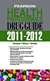 img - for Pearson Health Professional's Drug Guide 2011-2012 (Pharmacology) book / textbook / text book