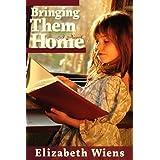 Bringing Them Homeby Elizabeth Wiens