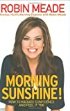 Morning Sunshine!: How to Radiate Confidence and Feel It Too Hardcover September 10, 2009