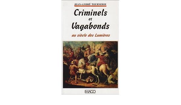 Criminels et vagabonds au siècle des Lumières (French Edition)