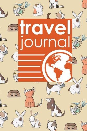Travel Journal: My Travel Journal, Travel Log Journal, Travel Journal For Adults, Traveling Journal, Cute Veterinary Animals Cover (Volume 93)