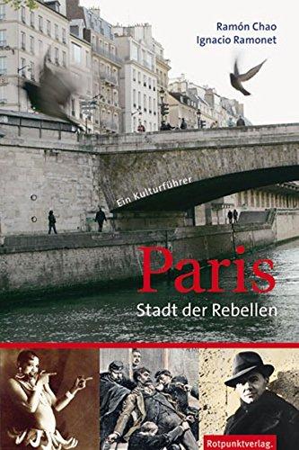 Paris - Stadt der Rebellen: Ein Kulturführer