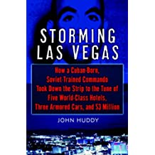 Storming Las Vegas: How a Cuban-Born, Soviet-Trained Commando Took Down the Strip to the Tune of Five World-Class Hotels, Three Armored Cars, and $3 Million