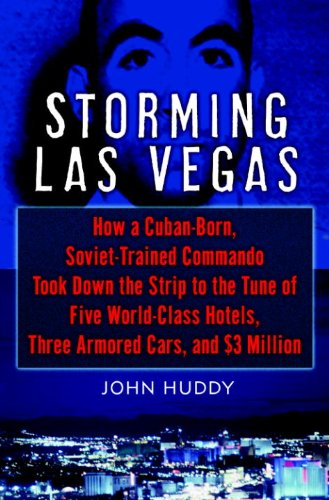 Storming Las Vegas: How a Cuban-Born, Soviet-Trained Commando Took Down the Strip to the Tune of Five World-Class Hotels, Three Armored Cars, and $3 Million cover