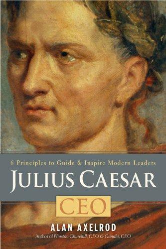 Julius Caesar, CEO: 6 Principles to Guide & Inspire Modern Leaders PDF