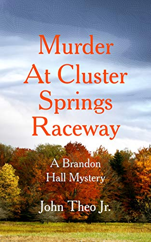 Murder at Cluster Springs Raceway: A Brandon Hall Mystery ()