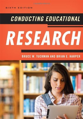 By Bruce W. Tuckman Conducting Educational Research (6th Edition)