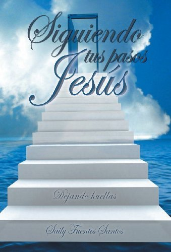 Siguiendo Tus Pasos Jesus: Dejando Huellas by Saily Fuentes Santos 2012-02-10: Amazon.es: Saily Fuentes Santos: Libros