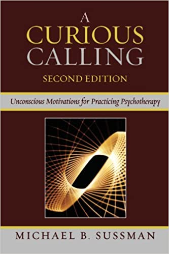Book A Curious Calling: Unconscious Motivations for Practicing Psychotherapy