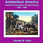 Antebellum America: Cultural Connections Through History 1820-1860 | Dr. James M. Volo
