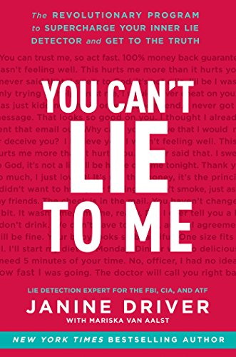 You Can't Lie to Me: The Revolutionary Program to Supercharge Your Inner Lie Detector and Get to the Truth by [Driver, Janine]