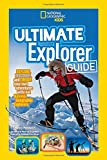 Ultimate Explorer Guide: Explore, Discover, and Create Your Own Adventures With Real National Geographic Explorers as Your Guides! (National Geographic Kids)