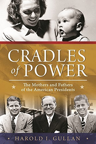 Cradles of Power: The Mothers and Fathers of the American Presidents cover