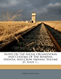 Notes on the Social Organization and Customs of the Mandan, Hidatsa, and Crow Indians, Volume 21, Issue 1..., Robert Harry Lowie, 127329064X