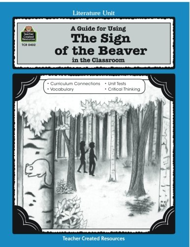 A Guide for Using The Sign of the Beaver in the Classroom (Literature Units)