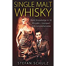 Single Malt Whisky: Basic Knowledge in 30 Minutes - compact and comprehensible