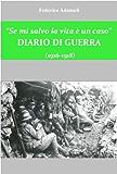 """""""Se mi salvo la vita è un caso"""". Diario di Guerra (1916-1918)"""