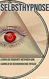 Selbsthypnose: Mit Hypnose zum Erfolg. Durch Hypnose abnehmen, mit dem Rauchen aufhören, rauchfrei werden und erfolgreich werden. (German Edition)