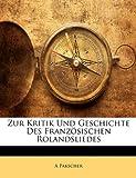Zur Kritik und Geschichte des Französischen Rolandsliedes, A. Pakscher, 1141249936
