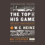 The Top of His Game: The Best Sportswriting of W. C. Heinz | W. C. Heinz