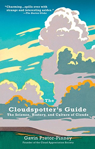The Cloudspotters Guide  The Science  History  And Culture Of Clouds