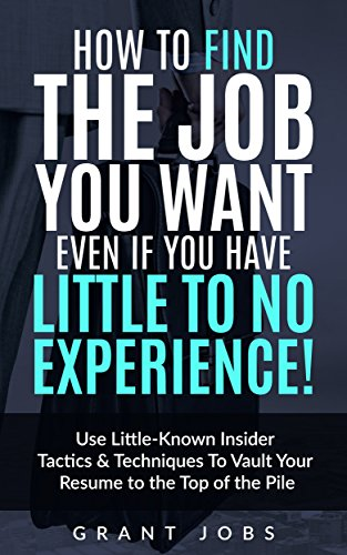 how to find the job you want even if you have little to no experience - How To Get A Job When You Have Little To No Experience