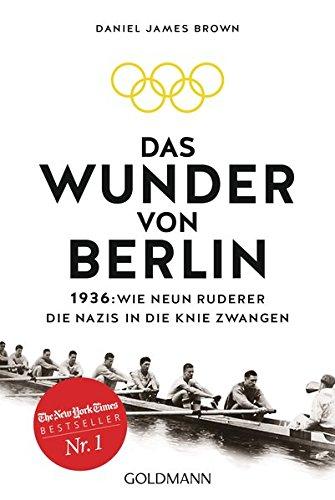 Das Wunder von Berlin: 1936: Wie neun Ruderer die Nazis in die Knie zwangen (Wunder-shop)