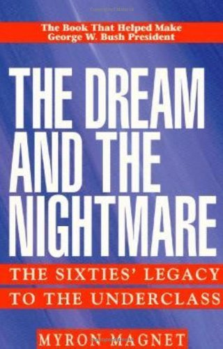 The Dream & the Nightmare: The Sixties' Legacy to the Underclass by Myron Magnet (2000-04-01)