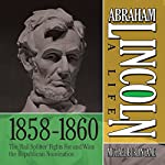Abraham Lincoln: A Life 1859-1860: The 'Rail Splitter' Fights For and Wins the Republican Nomination | Michael Burlingame