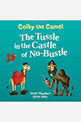 Colby the Camel: The Tussle in the Castle of No-Bustle Paperback