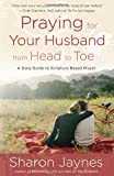 img - for Praying for Your Husband from Head to Toe: A Daily Guide to Scripture-Based Prayer book / textbook / text book