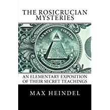The Rosicrucian Mysteries: An Elementary Exposition of Their Secret  Teachings