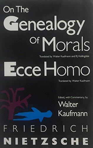 - Freidrich Nietzsche On the genealogy of Morals Ecce Homo