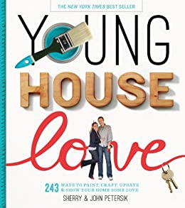 Young House Love: 243 Ways to Paint, Craft, Update & Show Your Home Some Love by [Petersik, Sherry, Petersik, John]