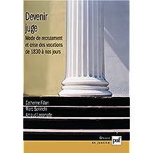 Devenir juge: Modes de recrutement et crises des vocations de 1830 à nos jours (Droit et justice)
