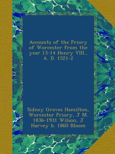 Download Accounts of the Priory of Worcester from the year 13-14 Henry VIII., A. D. 1521-2 ebook