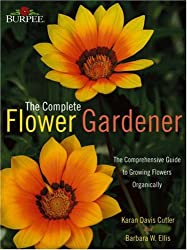Burpee -- the Complete Flower Gardener: The Comprehensive Guide to Growing Flowers Organically