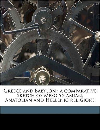 Lataa eBooks google pdf Greece and Babylon: a comparative sketch of Mesopotamian, Anatolian and Hellenic religions ePub