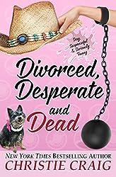 Divorced, Desperate and Dead (Divorced and Desperate Book 5)