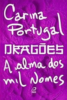 Dragões - A Alma dos Mil Nomes por [Portugal, Carina]