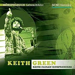 Keith Green: Keine faulen Kompromisse