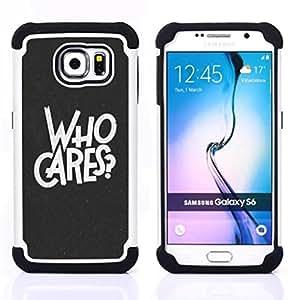 For Samsung Galaxy S6 G9200 - Who Cares Slogan Quote Inspirational Let Go /[Hybrid 3 en 1 Impacto resistente a prueba de golpes de protecci????n] de silicona y pl????stico Def/ - Super Marley Shop -